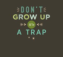 Don't Grow Up, It's A Trap Unisex T-Shirt