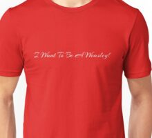 I Want to be a Weasley!! Unisex T-Shirt