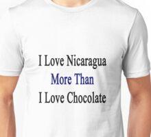 I Love Nicaragua More Than I Love Chocolate  Unisex T-Shirt