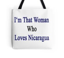 I'm That Woman Who Loves Nicaragua  Tote Bag