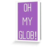 Oh My Glob! Greeting Card