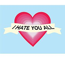 I Hate You All Photographic Print