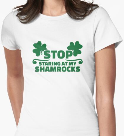 Stop staring at my shamrocks Womens Fitted T-Shirt
