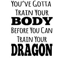 train your body, train your dragon black text Photographic Print