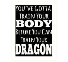 train your body, train your dragon white text Art Print