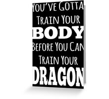 train your body, train your dragon white text Greeting Card