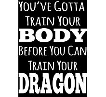 train your body, train your dragon white text Photographic Print