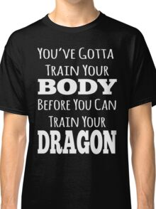 train your body, train your dragon white text Classic T-Shirt