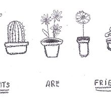 Plants are Friends (black and white) by trinititaylor