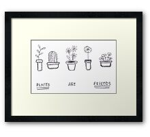 Plants are Friends (black and white) Framed Print