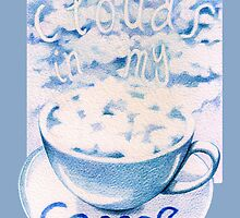 Clouds in my Coffee by Mariana Musa