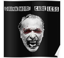 Charles Bukowski - Drink More Care Less Poster