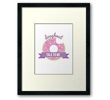 doughnut talk to me Framed Print