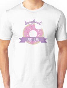 doughnut talk to me Unisex T-Shirt