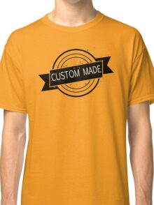 CUSTOM MADE SHIRT Classic T-Shirt