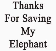 Thanks For Saving My Elephant by supernova23