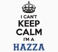 I cant keep calm Im a HAZZA by icant
