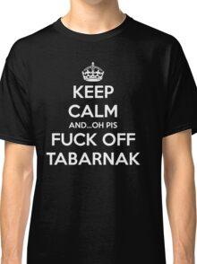 Keep calm and...oh pis ** Tabarnak Classic T-Shirt