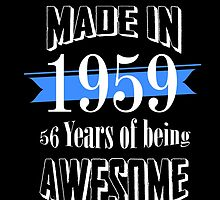 Made in 1959... 56 Years of being Awesome by fancytees