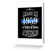 Made in 1959... 56 Years of being Awesome Greeting Card
