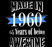 Made in 1960... 55 Years of being Awesome by fancytees