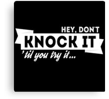 Don't Knock It 'Til You Try It - white  Canvas Print