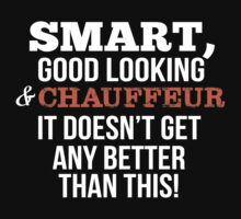 Smart Good Looking Chauffeur T-shirt by musthavetshirts