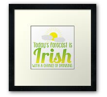 Today's forecast is IRISH with a chance of drinking Framed Print