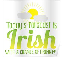 Today's forecast is IRISH with a chance of drinking Poster