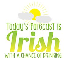 Today's forecast is IRISH with a chance of drinking Photographic Print
