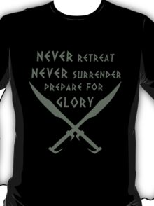 Never Retreat-Never Surrender-Prepare for Glory-Spartan T-Shirt