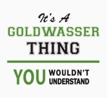 It's a GOLDWASSER thing, you wouldn't understand !! by itsmine