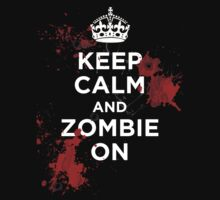 Keep Calm and Zombie On by undeadwarrior