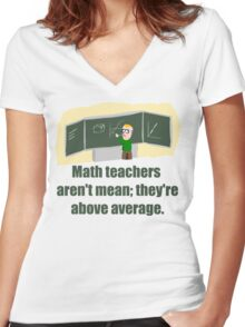 MATH TEACHERS aren't mean; they're ABOVE AVERAGE Women's Fitted V-Neck T-Shirt