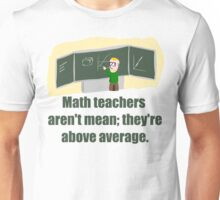 MATH TEACHERS aren't mean; they're ABOVE AVERAGE Unisex T-Shirt