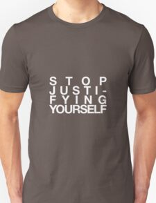 Stop Justifying yourself T-Shirt