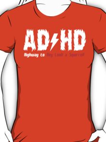 AD HD HIGHWAY TOHEY LOOK A SQUIRREL Funny Geek Nerd T-Shirt
