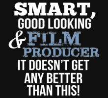 Smart Good Looking Film Producer T-shirt by musthavetshirts