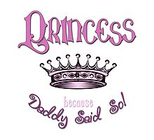 Princess Because Daddy Said So by FUGear