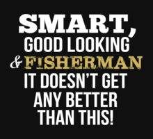 Smart Good Looking Fisherman T-shirt by musthavetshirts