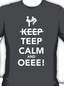 Teep Calm and Oeee! T-Shirt