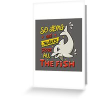 So long and thanks for all the fish Greeting Card