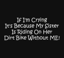 If Im Crying Its Because My Sister Is Riding Her Dirt Bike Without Me Kids Tee