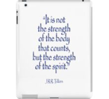 "Tolkien, ""It is not the strength of the body that counts, but the strength of the spirit."" iPad Case/Skin"
