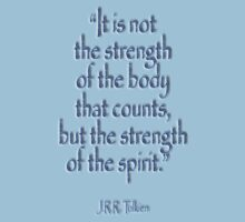 """Tolkien, """"It is not the strength of the body that counts, but the strength of the spirit."""" Kids Clothes"""