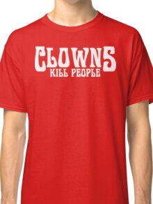 CLOWNS KILL PEOPLE FUNNY GEEK NERD Classic T-Shirt