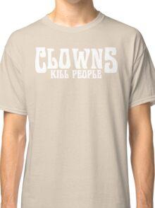 CLOWNS KILL PEOPLE FUNNY GEEK NERD Classic T-Shirt