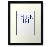 Bike, Biking, Biker, Bicycle, Cycle, Cycling, Motorbike, Think Bike! Framed Print