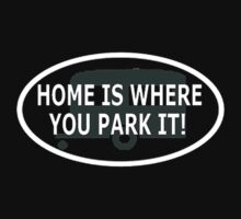 Home is Where You Park It by shakeoutfitters