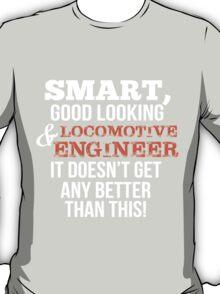 Smart Good Looking Locomotive Engineer T-shirt T-Shirt